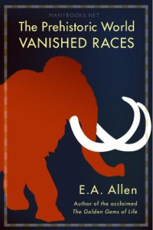 The Prehistoric World: or, Vanished Races by E. A. Allen