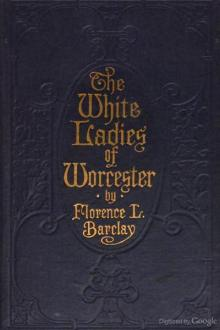 The White Ladies of Worcester by Florence L. Barclay