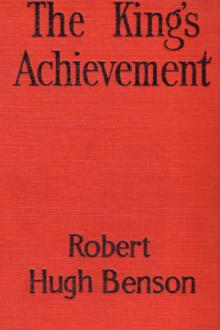 The King's Achievement by Robert Hugh Benson