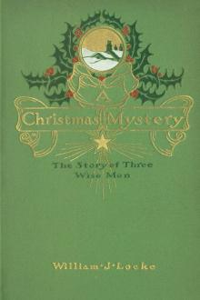 A Christmas Mystery: The Story of Three Wise Men by William J. Locke