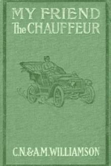 My Friend the Chauffeur by Alice Muriel Williamson, Charles Norris Williamson