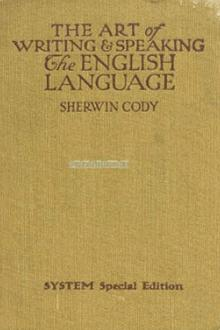 The Art of Writing & Speaking the English Language by Sherwin Cody