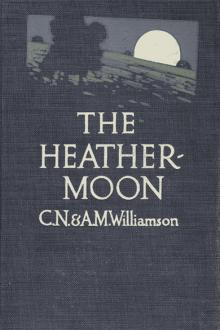 The Heather-Moon by Charles Norris Williamson, Alice Muriel Williamson