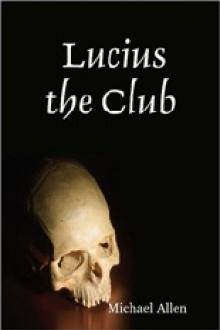 Lucius the Club by Michael Allen