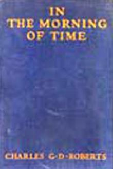 In the Morning of Time by Sir Roberts Charles G. D.