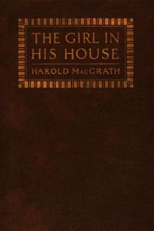 The Girl in his House by Harold MacGrath