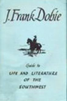 Guide to Life and Literature of the Southwest by J. Frank Dobie