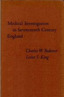 Medical Investigation in Seventeenth Century England by Charles W. Bodemer, Lester S. King
