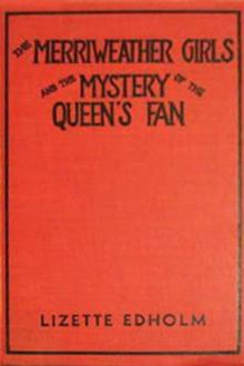 The Merriweather Girls and the Mystery of the Queen's Fan by Lizette M. Edholm