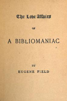 The Love Affairs of a Bibliomaniac by Eugene Field