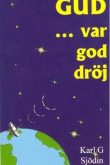 Gud, var god dröj ... by Karl G. Sjödin