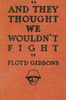 ''And they thought we wouldn't fight'' by Floyd Phillips Gibbons