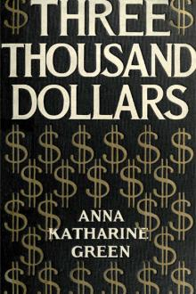 Three Thousand Dollars by Anna Katharine Green