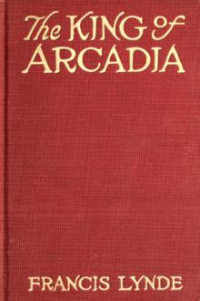 The King of Arcadia by Francis Lynde