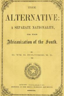 The Alternative: A Separate Nationality, or The Africanization of the South by William Henry Holcombe