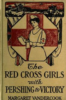 The Red Cross Girls with Pershing to Victory by Margaret Vandercook