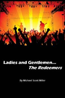 Ladies and Gentlemen...The Redeemers by Michael Scott Miller