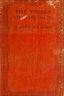 The Virgin of the Sun by H. Rider Haggard