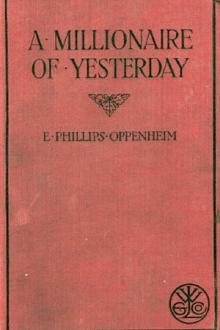 A Millionaire of Yesterday by E. Phillips Oppenheim