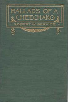 Ballads of a Cheechako by Robert W. Service