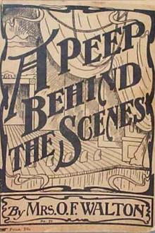 A Peep Behind the Scenes by Mrs O. F. Walton