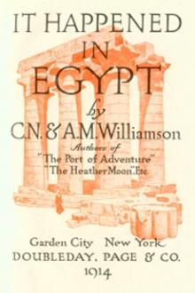 It Happened in Egypt by Alice Muriel Williamson, Charles Norris Williamson