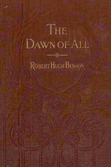 Dawn of All by Robert Hugh Benson